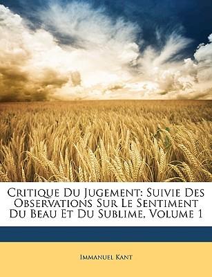 Critique du Jugement/Observations sur le Sentiment du Beau et du Sublime, Vol 1