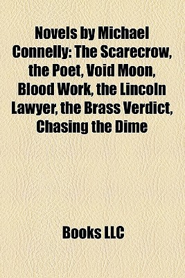 Novels by Michael Connelly: The Scarecrow, the Poet, Void Moon, Blood Work, the Lincoln Lawyer, the Brass Verdict, Chasing the Dime