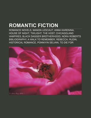 Romantic Fiction: Romance Novels, Anna Karenina, Twilight, Characters in the House of Night Series, the Black Arrow: a Tale of the Two Roses