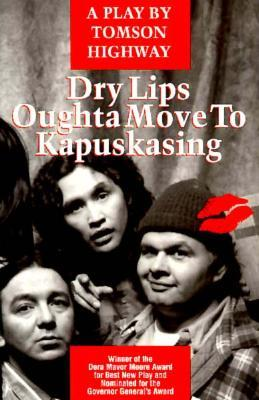 Dry Lips Oughta Move To Kapuskasing by Tomson Highway