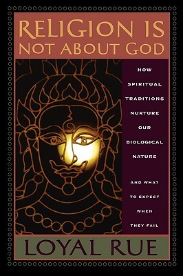 Religion is Not about God by Loyal Rue