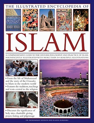 The Illustrated Encyclopedia of Islam: A Comprehensive Guide to the History, Philosophy and Practice of Islam Around the World, with More Than 500 Beautiful Illustrations