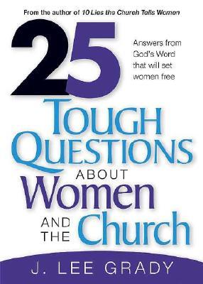 25 Tough Question About Women and the Church: Answers from God's Word That Will Set Women Free
