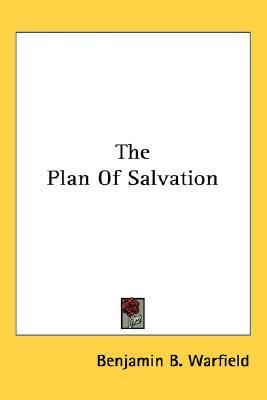 Ebook The Plan of Salvation by Benjamin Breckinridge Warfield read!