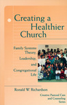 Creating a Healthier Church: Family Systems Theory, Leadership and Congregational Life (Creative Pastoral Care & Counseling)