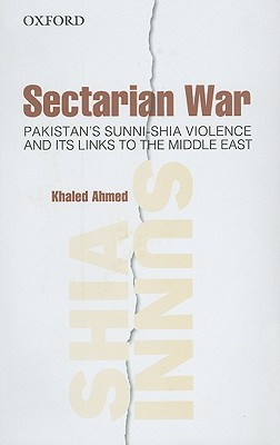 Sectarian War: Pakistan's Sunni-Shia Violence and Its Links to the Middle East