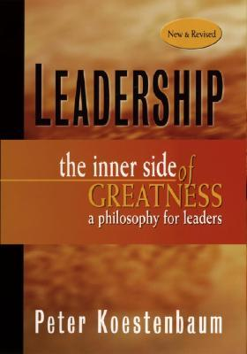 Leadership: The Inner Side of Greatness, a Philosophy for Leaders