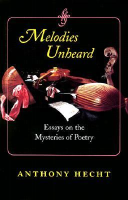 melodies unheard essays on the mysteries of poetry