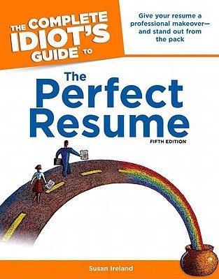 The Complete Idiot\'s Guide to the Perfect Resume by Susan Ireland
