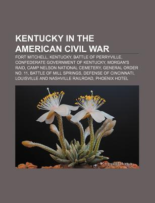 Kentucky in the American Civil War: Fort Mitchell, Kentucky, Battle of Perryville, Confederate Government of Kentucky, Morgan's Raid