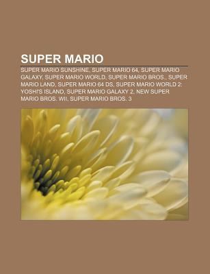 Super Mario: Super Mario Sunshine, Super Mario 64, Super Mario Galaxy, Super Mario World, Super Mario Bros., Super Mario Land