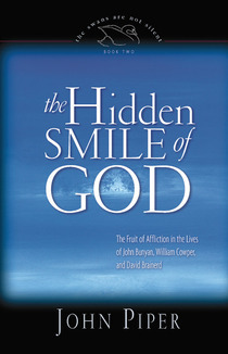 The Hidden Smile of God: The Fruit of Affliction in the Lives of John Bunyan, William Cowper, and David Brainerd (The Swans Are Not Silent, #2)