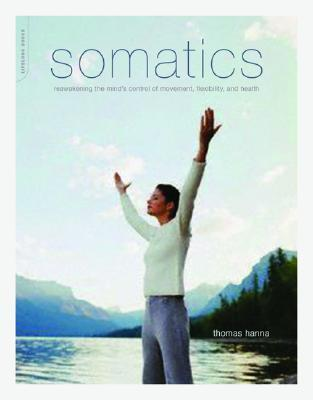 Ebook Somatics: Reawakening The Mind's Control Of Movement, Flexibility, And Health by Thomas Hanna read!