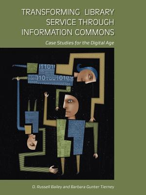 Transforming Library Service Through Information Commons by D. Russell Bailey