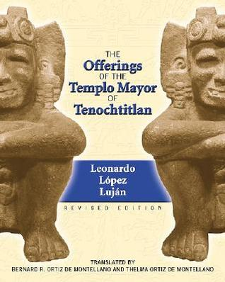 The Offerings of the Templo Mayor at Tenochtitlan