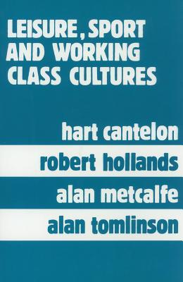 Leisure, Sport, and Working Class Cultures: Theory and History