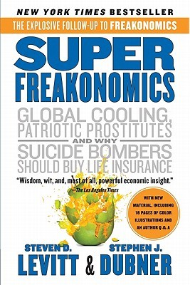 Superfreakonomics: A Rogue Economist Explores the Hidden Side of Everything