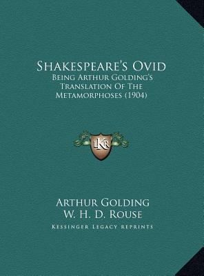 Shakespeare's Ovid: Being Arthur Golding's Translation of the Metamorphoses