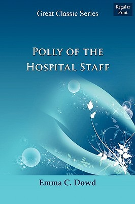 Polly of the Hospital Staff by Emma C. Dowd