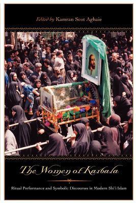 The Women of Karbala: Ritual Performance and Symbolic Discourses in Modern Shi'i Islam