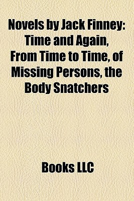 Novels by Jack Finney: Time and Again, From Time to Time, of Missing Persons, the Body Snatchers