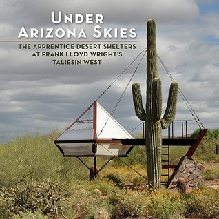 Under Arizona Skies: The Apprentice Desert Shelters at Frank Lloyd Wright's Taliesin West