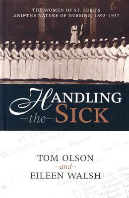 Handling the Sick: The Women of St. Luke's and the Nature of Nursing, 1892-1937