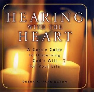 Hearing with the Heart: A Gentle Guide to Discerning God's Will for Your Life