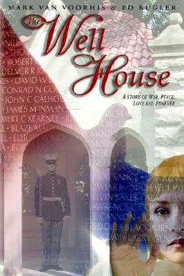 The Well House: A Story of War, Peace, Love and Forever