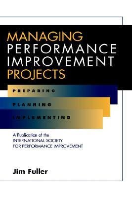 Managing Performance Improvement Projects: Preparing, Planning, Implementing