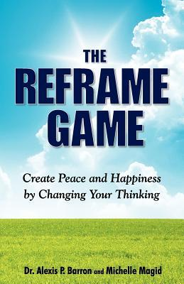 The Reframe Game: Create Peace and Happiness by Changing Your Thinking