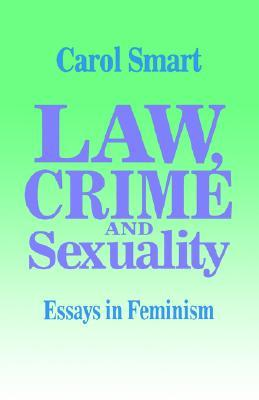 law crime and sexuality essays in feminism by carol smart 622452
