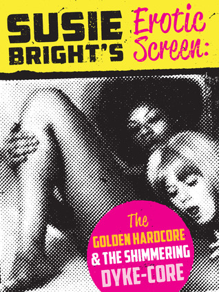 The Erotic Screen: The Golden Hardcore & The Shimmering Dyke-Core