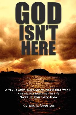 god-isn-t-here-a-young-man-s-entry-into-world-war-ii-and-his-participation-in-the-battle-for-iwo-jima