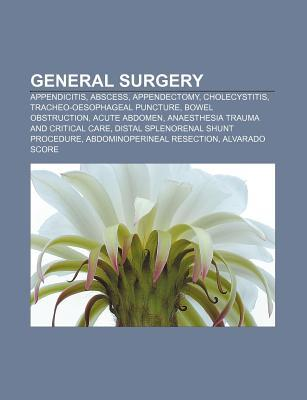 General Surgery: Appendicitis, Abscess, Appendectomy, Cholecystitis, Tracheo-Oesophageal Puncture, Bowel Obstruction, Acute Abdomen