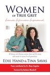 Women of True Grit: Intimate, Informative, Inspirational: 40 Famous and Infamous Women Share Real Life Stories with Secrets to Success for All Generations