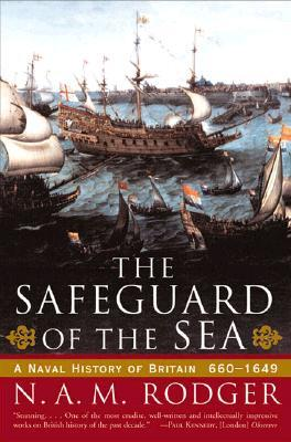 the-safeguard-of-the-sea-a-naval-history-of-britain-660-1649