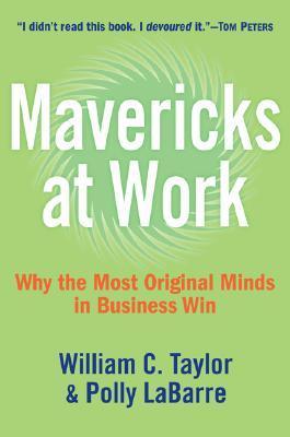 Mavericks at Work by William C. Taylor