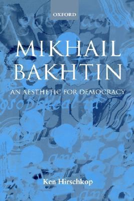 Mikhail Bakhtin: An Aesthetic for Democracy