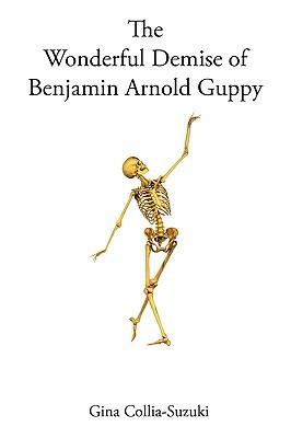 The Wonderful Demise of Benjamin Arnold Guppy by Gina Collia-Suzuki
