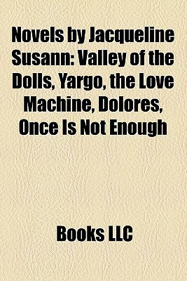 Novels by Jacqueline Susann (Study Guide): Valley of the Dolls, Yargo, the Love Machine, Dolores, Once Is Not Enough