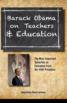 Barack Obama on Teachers and Education: The Most Important Speeches on Education from Our 44th President