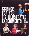 Science for You: 112 Illustrated Experiments