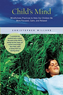 Childs Mind: Mindfulness Practices to Help Our Children Be More Focused, Calm, and Relaxed