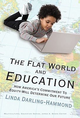 The Flat World and Education: How Americas Commitment to Equity Will Determine Our Future