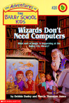 Wizards Don't Need Computers (The Adventures of the Bailey School Kids #20)