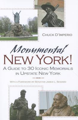 Monumental New York!: A Guide to 30 Iconic Memorials in Upstate New York