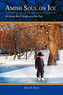 Amish Soul on Ice: An Amish Boy's Slide from His Past