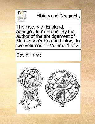 The History of England, Abridged from Hume by the Author of the Abridgement of Mr Gibbon's Roman History, Vol 1 of 2