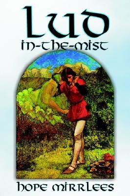 Lud-In-The-Mist by Hope Mirrlees, Fiction, Epic Poetry, Classics